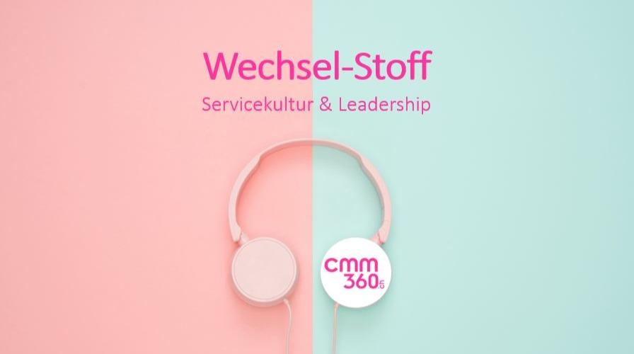 Wechsel-Stoff_der-Podcast mit Petra-Rueegg-und-Meike-Tarabori-ueber-Servicekultur-und-Leadership_cmm360-1